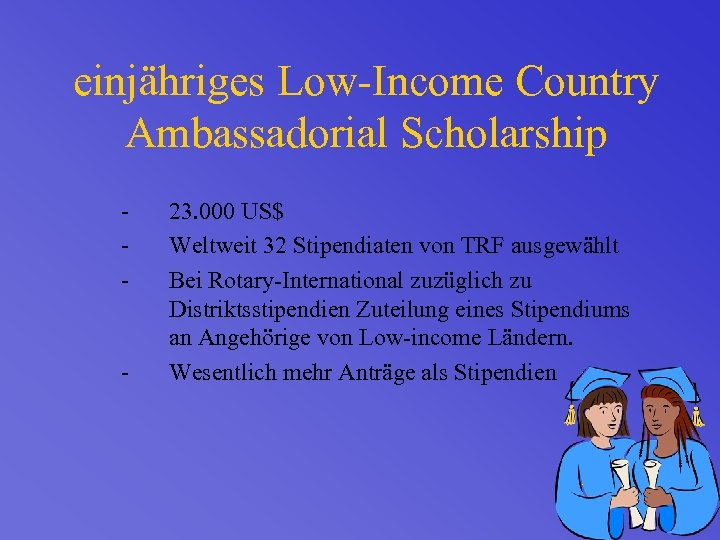 einjähriges Low-Income Country Ambassadorial Scholarship - - 23. 000 US$ Weltweit 32 Stipendiaten von