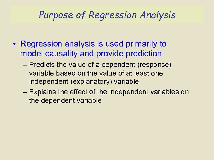 Purpose of Regression Analysis • Regression analysis is used primarily to model causality and