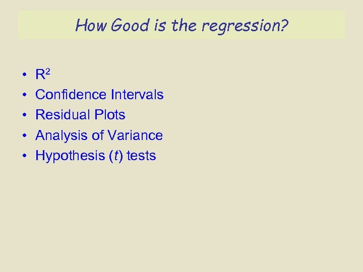 How Good is the regression? • • • R 2 Confidence Intervals Residual Plots