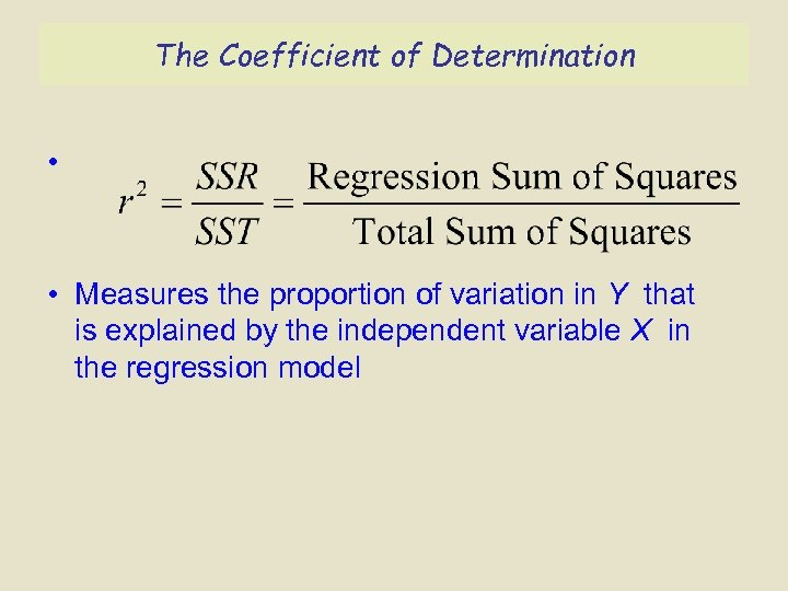 The Coefficient of Determination • • Measures the proportion of variation in Y that