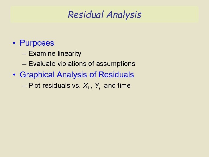 Residual Analysis • Purposes – Examine linearity – Evaluate violations of assumptions • Graphical