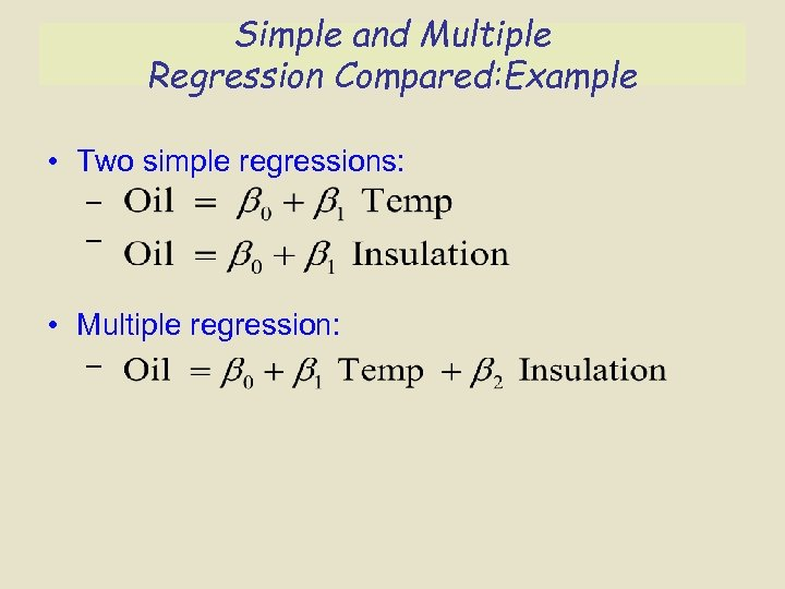Simple and Multiple Regression Compared: Example • Two simple regressions: – – • Multiple