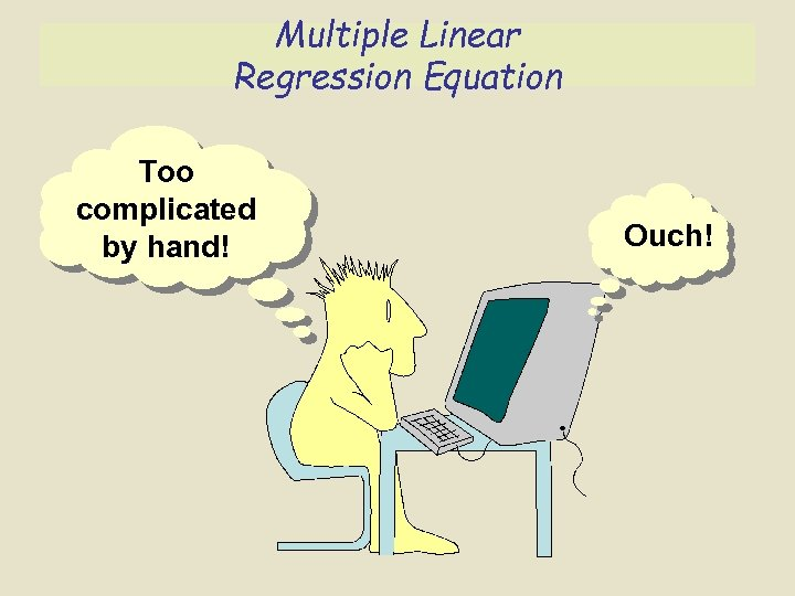 Multiple Linear Regression Equation Too complicated by hand! Ouch!