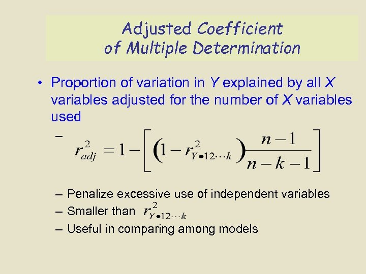 Adjusted Coefficient of Multiple Determination • Proportion of variation in Y explained by all