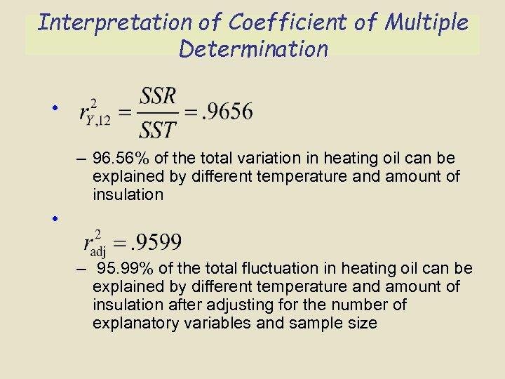 Interpretation of Coefficient of Multiple Determination • – 96. 56% of the total variation