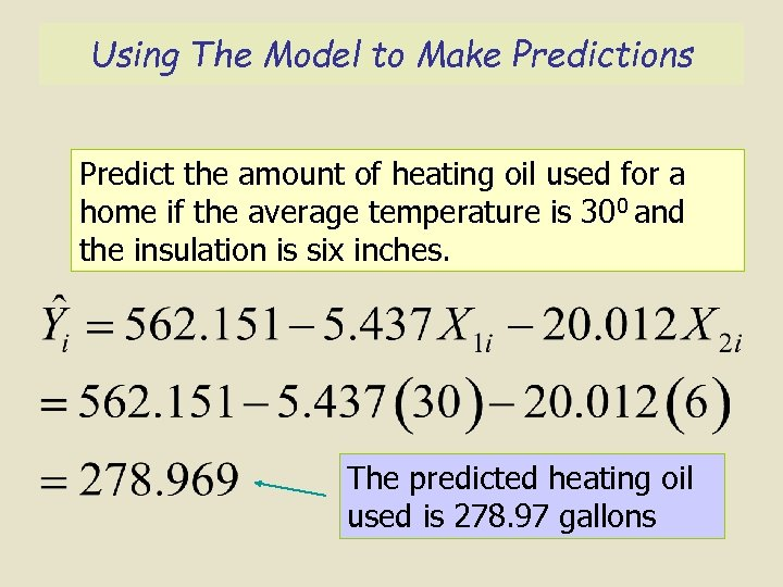 Using The Model to Make Predictions Predict the amount of heating oil used for