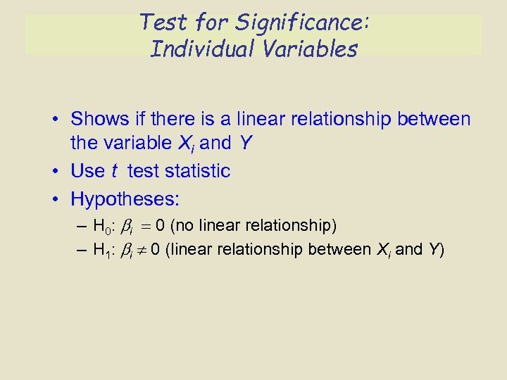 Test for Significance: Individual Variables • Shows if there is a linear relationship between