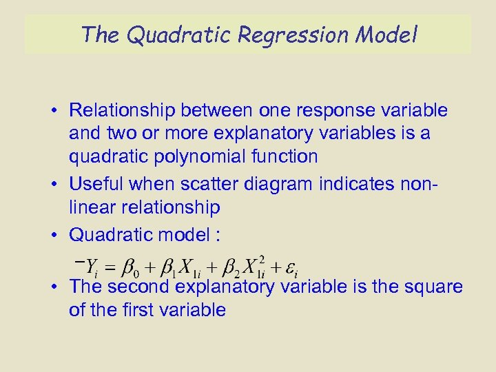 The Quadratic Regression Model • Relationship between one response variable and two or more