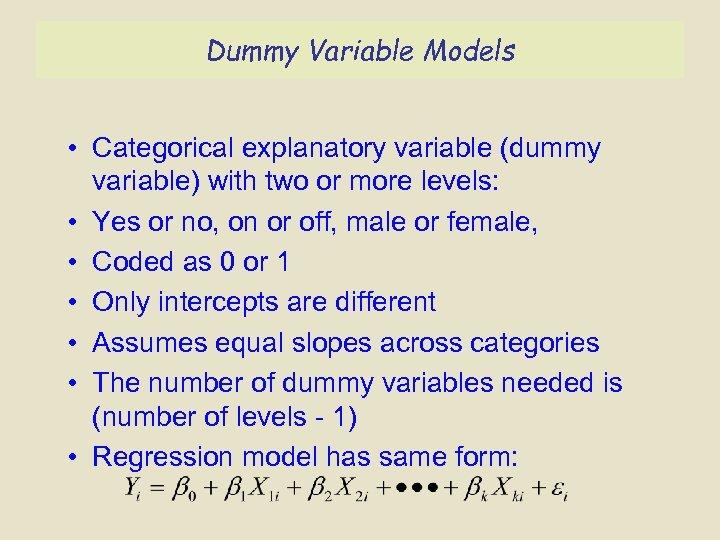 Dummy Variable Models • Categorical explanatory variable (dummy variable) with two or more levels: