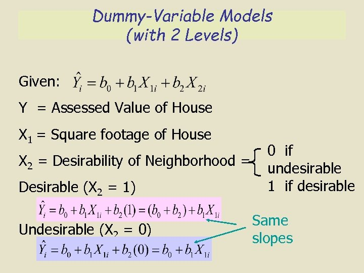Dummy-Variable Models (with 2 Levels) Given: Y = Assessed Value of House X 1