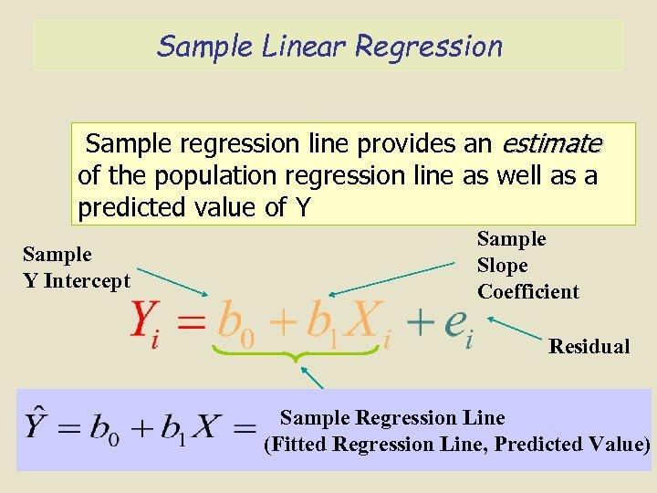 Sample Linear Regression Sample regression line provides an estimate of the population regression line