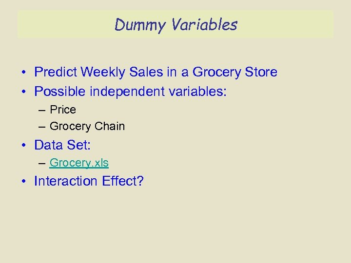 Dummy Variables • Predict Weekly Sales in a Grocery Store • Possible independent variables: