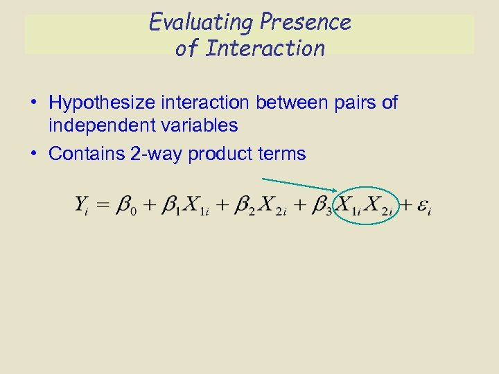 Evaluating Presence of Interaction • Hypothesize interaction between pairs of independent variables • Contains