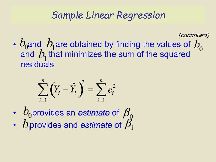 Sample Linear Regression (continued) • • • and are obtained by finding the values