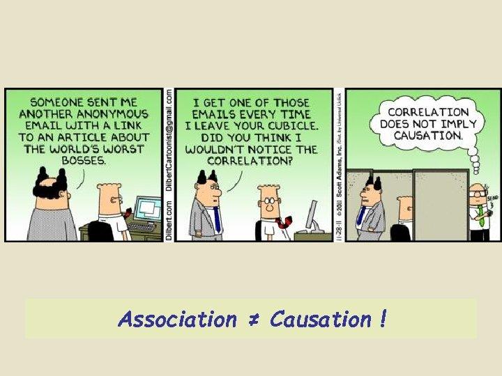 Association ≠ Causation !