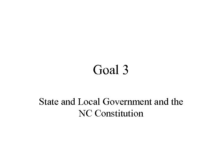 Goal 3 State and Local Government and the NC Constitution