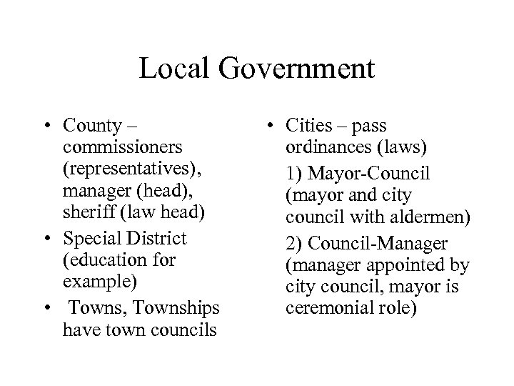 Local Government • County – commissioners (representatives), manager (head), sheriff (law head) • Special