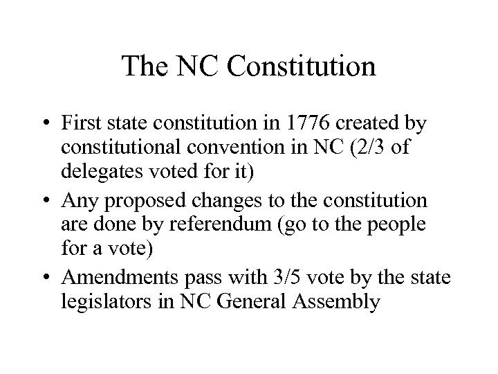 The NC Constitution • First state constitution in 1776 created by constitutional convention in