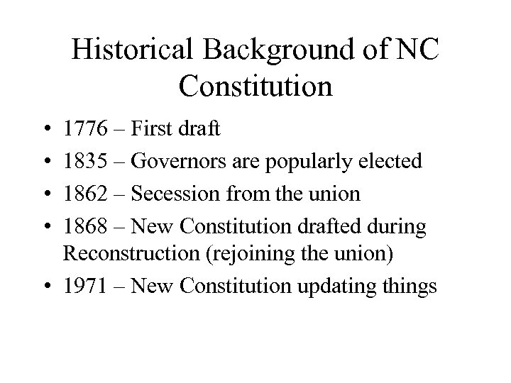Historical Background of NC Constitution • • 1776 – First draft 1835 – Governors