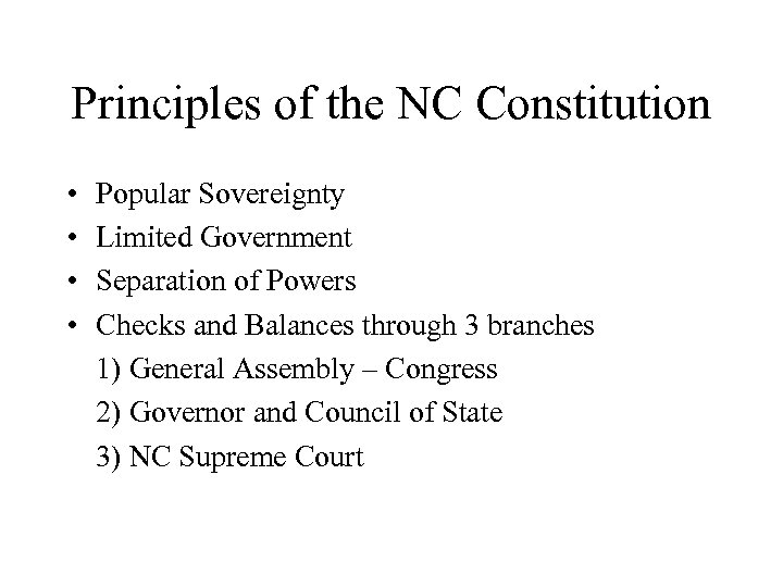 Principles of the NC Constitution • • Popular Sovereignty Limited Government Separation of Powers