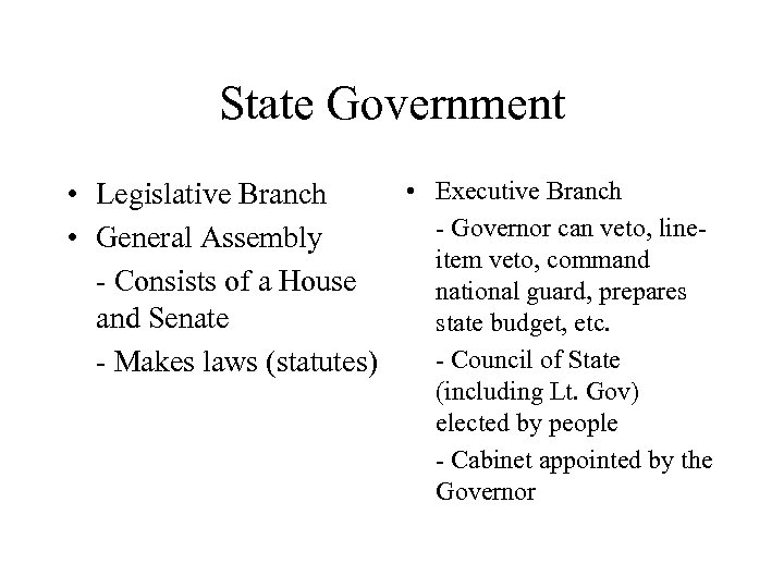State Government • Executive Branch • Legislative Branch - Governor can veto, line •