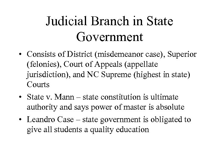 Judicial Branch in State Government • Consists of District (misdemeanor case), Superior (felonies), Court