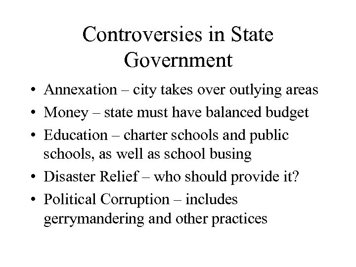 Controversies in State Government • Annexation – city takes over outlying areas • Money