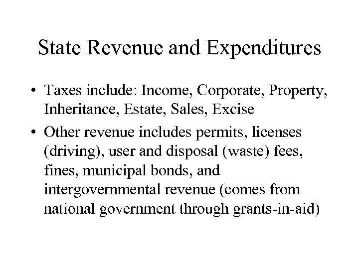 State Revenue and Expenditures • Taxes include: Income, Corporate, Property, Inheritance, Estate, Sales, Excise