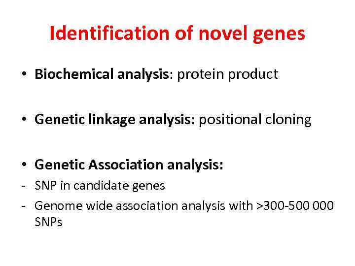 Identification of novel genes • Biochemical analysis: protein product • Genetic linkage analysis: positional