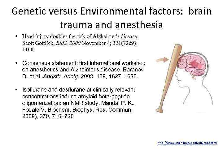 Genetic versus Environmental factors: brain trauma and anesthesia • Head injury doubles the risk