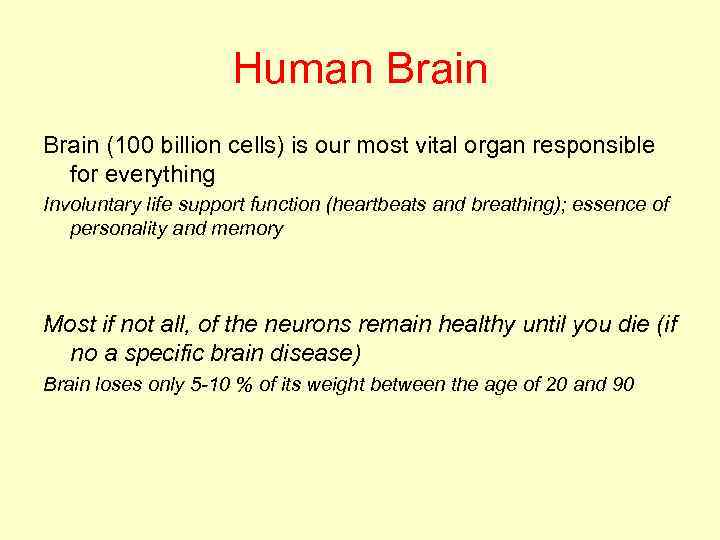 Human Brain (100 billion cells) is our most vital organ responsible for everything Involuntary