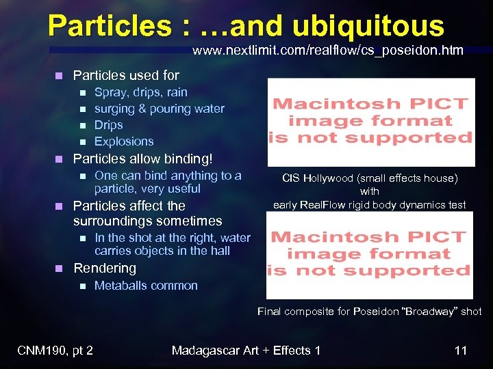 Particles : …and ubiquitous www. nextlimit. com/realflow/cs_poseidon. htm n Particles used for n n