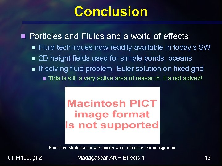 Conclusion n Particles and Fluids and a world of effects n n n Fluid