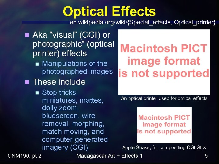 "Optical Effects en. wikipedia. org/wiki/{Special_effects, Optical_printer} n Aka ""visual"" (CGI) or photographic"" (optical printer)"