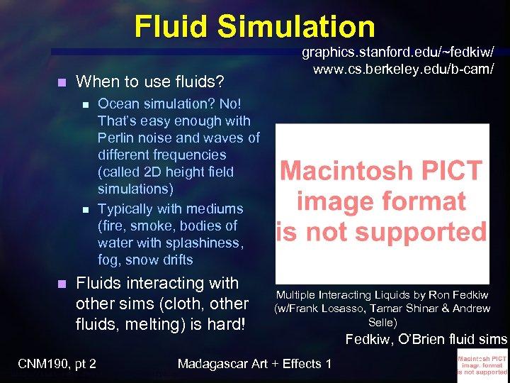 Fluid Simulation n When to use fluids? n n n Ocean simulation? No! That's