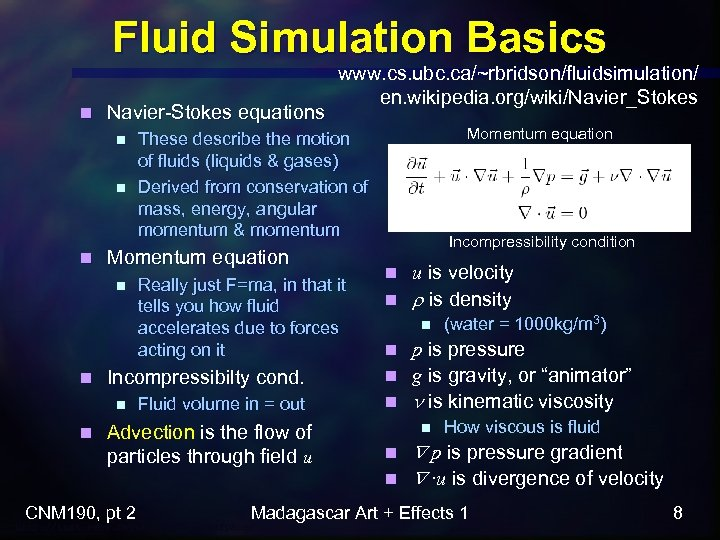 Fluid Simulation Basics n Navier-Stokes equations n n Really just F=ma, in that it