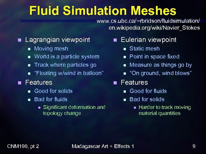 Fluid Simulation Meshes www. cs. ubc. ca/~rbridson/fluidsimulation/ en. wikipedia. org/wiki/Navier_Stokes n Lagrangian viewpoint n