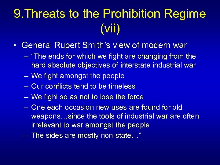 9. Threats to the Prohibition Regime (vii) • General Rupert Smith's view of modern