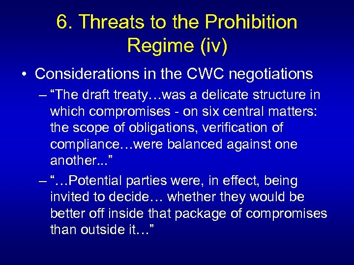 6. Threats to the Prohibition Regime (iv) • Considerations in the CWC negotiations –