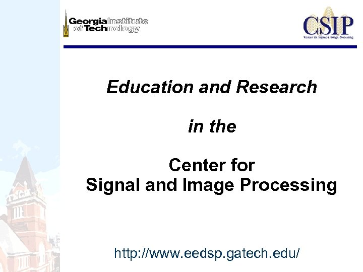 Education and Research in the Center for Signal and Image Processing http: //www. eedsp.
