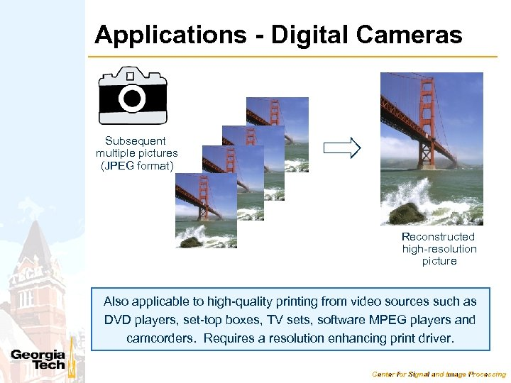 Applications - Digital Cameras Subsequent multiple pictures (JPEG format) Reconstructed high-resolution picture Also applicable