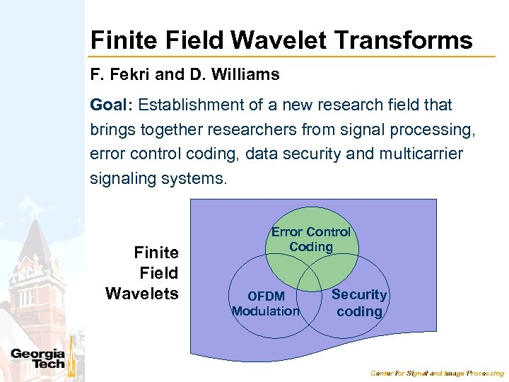 Finite Field Wavelet Transforms F. Fekri and D. Williams Goal: Establishment of a new