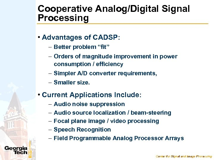 "Cooperative Analog/Digital Signal Processing • Advantages of CADSP: – Better problem ""fit"" – Orders"