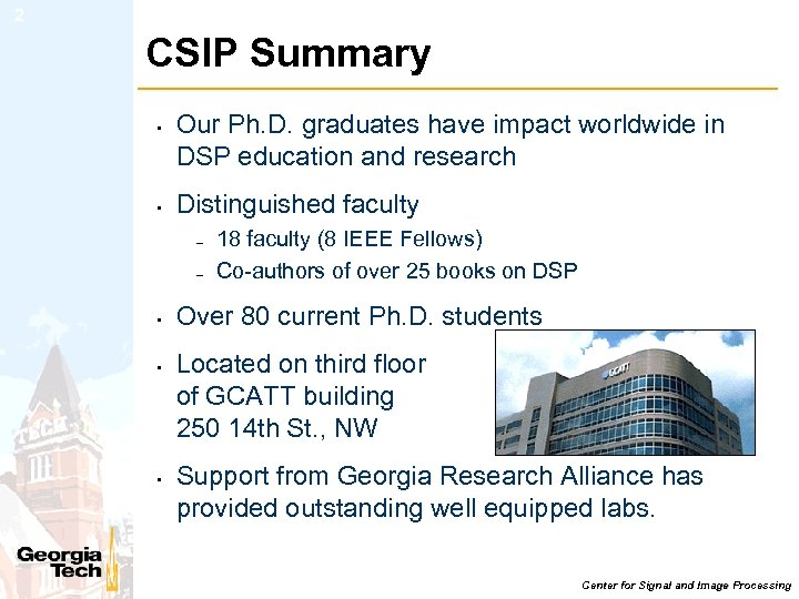 2 CSIP Summary • • Our Ph. D. graduates have impact worldwide in DSP
