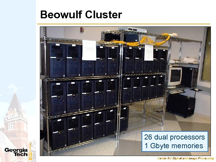 Beowulf Cluster 26 dual processors 1 Gbyte memories Center for Signal and Image Processing
