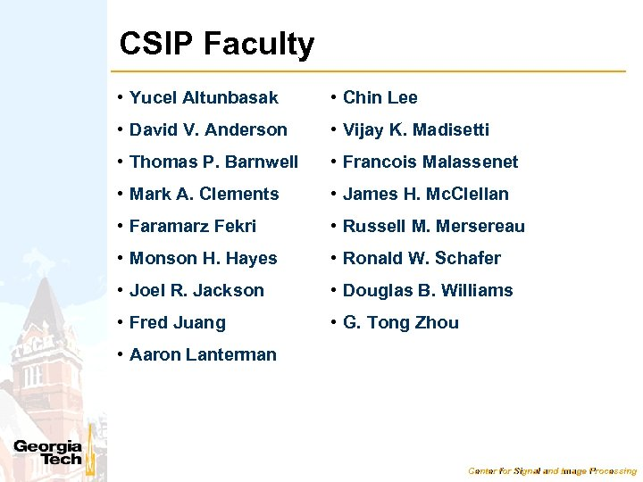 CSIP Faculty • Yucel Altunbasak • Chin Lee • David V. Anderson • Vijay