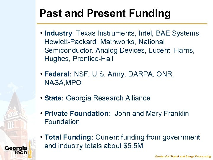 Past and Present Funding • Industry: Texas Instruments, Intel, BAE Systems, Hewlett-Packard, Mathworks, National