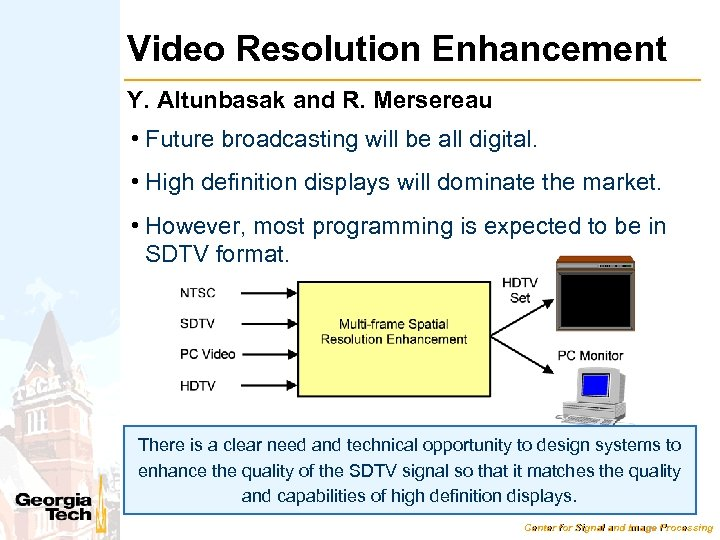 Video Resolution Enhancement Y. Altunbasak and R. Mersereau • Future broadcasting will be all