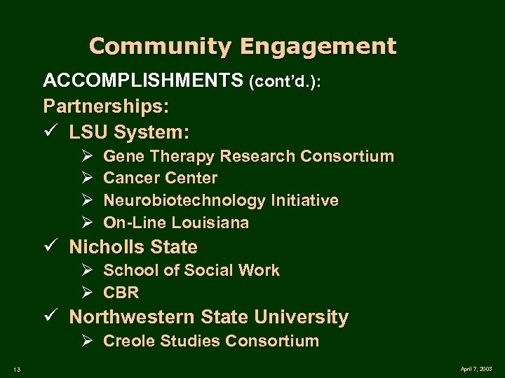 Community Engagement ACCOMPLISHMENTS (cont'd. ): Partnerships: ü LSU System: Ø Ø Gene Therapy Research