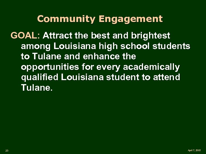 Community Engagement GOAL: Attract the best and brightest among Louisiana high school students to